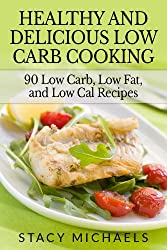 Healthy and Delicious Low Carb Cooking (English Edition)