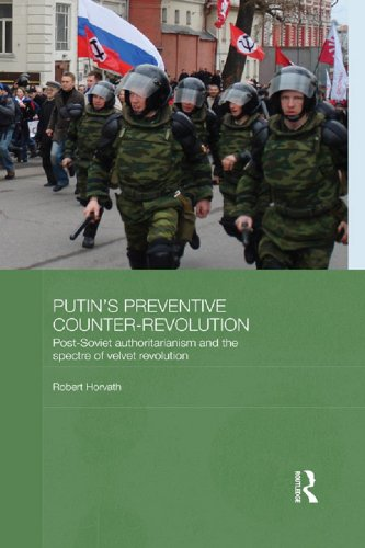 Download Putin's Preventive Counter-Revolution: Post-Soviet Authoritarianism and the Spectre of Velvet Revolution (BASEES/Routledge Series on Russian and East European Studies) Pdf