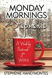 MONDAY MORNINGS with Stephenie: A Weekly Devotional Book for Women