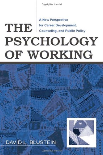 The Psychology of Working: A New Perspective for Career Development, Counseling, And Public Policy (Lea Series in Counse