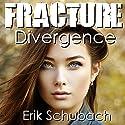 Fracture: Divergence: Fracture, Book 1 Hörbuch von Erik Schubach Gesprochen von: Hollie Jackson