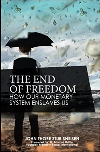 The End of Freedom How Our Monetary System Enslaves Us