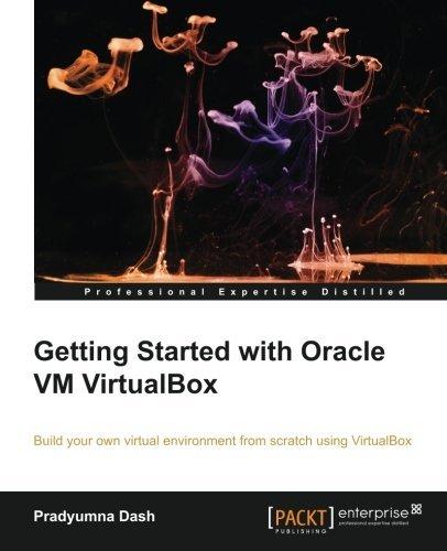 Getting Started with Oracle VM VirtualBox by Pradyumna Dash (2013-12-12)