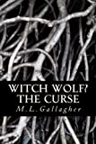 Witch Wolf? the Curse, M. Gallagher, 1463569076