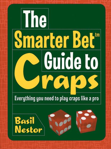 The Smarter Bet Guide to Craps: Everything You Need to Play Craps Like a Pro (Smarter Bet Guides)