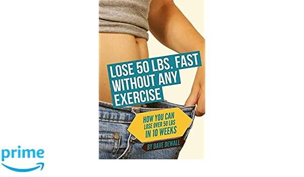 Lose 50 Lbs Fast Without Any Exercise How You Can Lose Over 53 Lbs