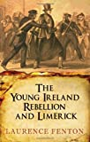 Young Ireland Rebellion and Limerick, Laurence Fenton, 1856356604