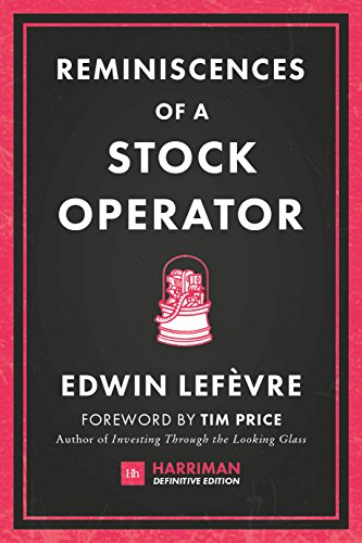 (Reminiscences of a Stock Operator: The classic novel based on the life of legendary stock market speculator Jesse Livermore (Harriman Definitive Editions) )