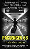 Passenger 66: A Psychologically Thrilling Short Story With a Seat Grabbing Twist by  Tralandice Hogan in stock, buy online here
