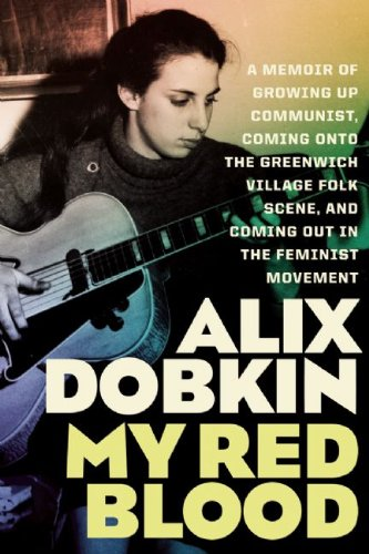 My Red Blood: A Memoir of Growing Up Communist, Coming Onto the Greenwich Village Folk Scene, and Coming Out in the Feminist Movement ()