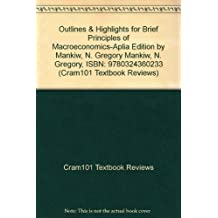 Outlines & Highlights for Brief Principles of Macroeconomics-Aplia Edition by Mankiw, N. Gregory Mankiw, N. Gregory, ISBN: 9780324360233 (Cram101 Textbook Reviews)