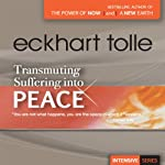 Transmuting Suffering into Peace | Eckhart Tolle