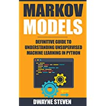 Markov Models: Definitive Guide to Understanding Unsupervised Machine Learning In Python (English Edition)