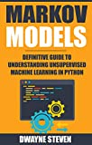Markov Models: Definitive Guide to Understanding Unsupervised Machine Learning In Python