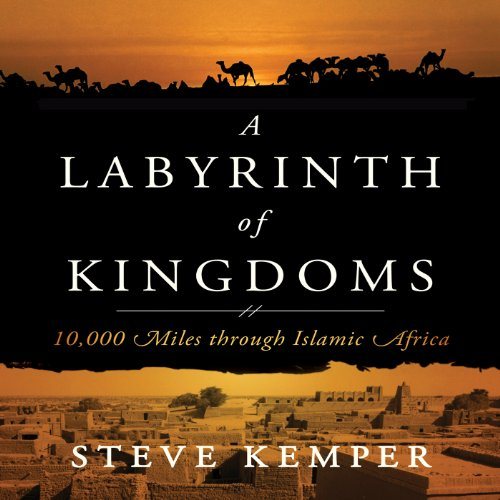 Labyrinth of Kingdoms: 10,000 Miles Through Islamic Africa by Audible Studios