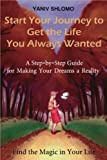img - for Start Your Journey to Get the Life You Always Wanted: a step-by-step guide for making your dreams a reality (Find the Magic in Your Life) (Volume 1) book / textbook / text book