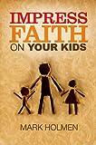 Impress Faith on Your Kids, Mark Holmen, 0892656123