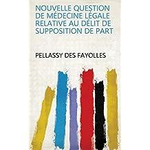 Nouvelle question de médecine légale relative au délit de supposition de part (French Edition)