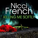 Killing Me Softly Audiobook by Nicci French Narrated by Lisa Coleman