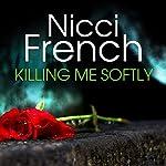 Killing Me Softly   Nicci French