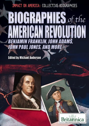 Download Biographies of the American Revolution: Benjamin Franklin, John Adams, John Paul Jones, and More (Impact on America: Collective Biographies) ebook