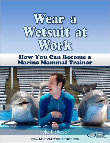 Wear a Wetsuit at Work: How You Can Become a Marine Mammal Trainer (Marine Mammal Training)