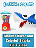 Learning Colors - Blender Mixer and Colorful Sharks Kid's video