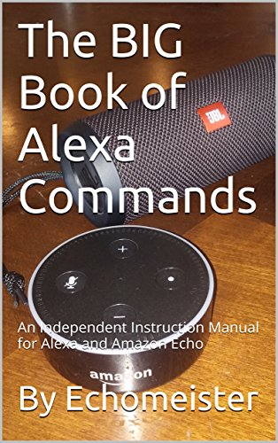 The BIG Book of Alexa Commands: An Independent Instruction Manual for Alexa and Amazon Echo by [Echomeister]