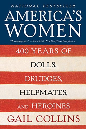America's Women: 400 Years of Dolls, Drudges, Helpmates, and Heroines - Oakley America