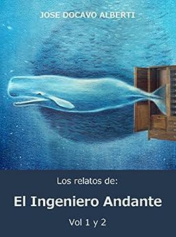 LOS RELATOS DEL INGENIERO ANDANTE. VOL. 1 y 2 (Spanish Edition) by [Alberti, Jose Docavo ]