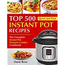 Top 500 Instant Pot Recipes : The Complete Instant Pot Pressure Cooker Cookbook (Instant Pot Cookbook 1)