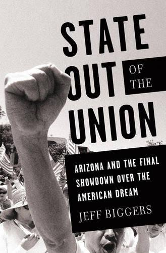 Read Online State Out of the Union: Arizona and the Final Showdown Over the American Dream ebook