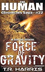 Force of Gravity: An Adam Cain Adventure (The Human Chronicles Saga Book 22)