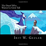 The Dwarf Who Wanted to Grow Tall, Irit Gezler, 1493733028