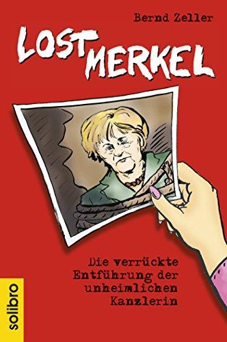 Lost Merkel: Die verrückte Entführung der unheimlichen Kanzlerin (Satte Tiere 1) (German Edition)