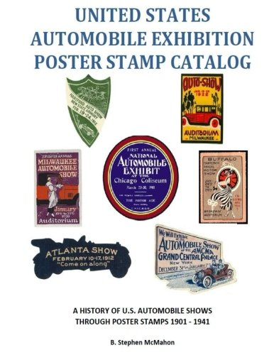 States Poster Stamps - United States Automobile Exhibition Poster Stamp Catalog: A History of U.S. Automobile Shows  Through Poster Stamps 1901 - 1941