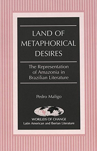 Land of Metaphorical Desires: The Representation of Amazonia in Brazilian Literature (Wor(l)ds of Change: Latin American