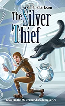 The Silver Thief - Book 1 in the Mastermind Academy Series by [Clarkson, LJ]