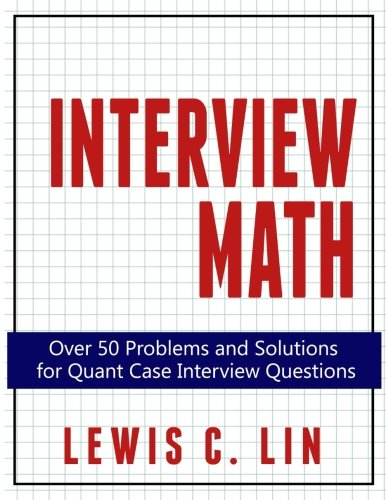 Interview Math: Over 50 Problems and Solutions  for Quant Case Interview Questions Pdf