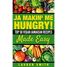 Ja Making Me Hungry!: Top 50 Vegan Jamaican Recipes Made Easy (Vegan, vegan cookbook for beginners,Vegan Diet, Vegan)