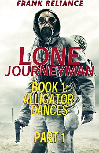 Lone Journeyman book 1: Alligator Dances part 1/7 (post-econolypse action/adventure) (Lone Journeyman: Alligator Dances) by [Reliance, Frank]