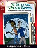The Gifts from Outer Space, Grades 3 - 6, Christopher P. N. Maselli, 159441386X