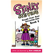 Stinky Stevens Book 4: Escape from Aunt Smoochie-Kiss