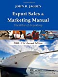 Export Sales and Marketing Manual 2008 : The Bible of Exporting, Jagoe, John R., 0943677661
