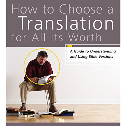 How to Choose a Translation for All Its Worth: A Guide to Understanding and Using Bible Versions Audiobook [Free Download by Trial] thumbnail