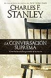 La conversación suprema: Cómo hablar con Dios por medio de la oración (Spanish Edition)