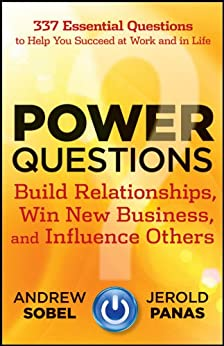 Power Questions: Build Relationships, Win New Business, and Influence Others by [Sobel, Andrew, Panas, Jerold]