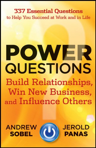 Power Questions: Build Relationships, Win New Business, and Influence Others pdf