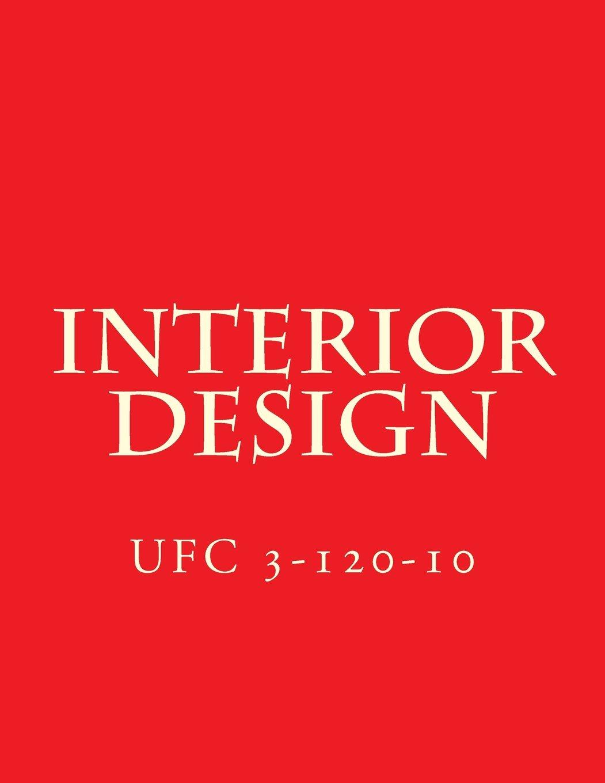 Interior Design: Unified Facilities Criteria UFC 3-120-10 ebook