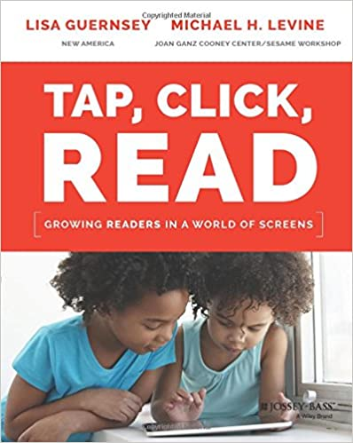 Amazon Tap Click Read Growing Readers In A World Of Screens 9781119091899 Lisa Guernsey Michael H Levine Books